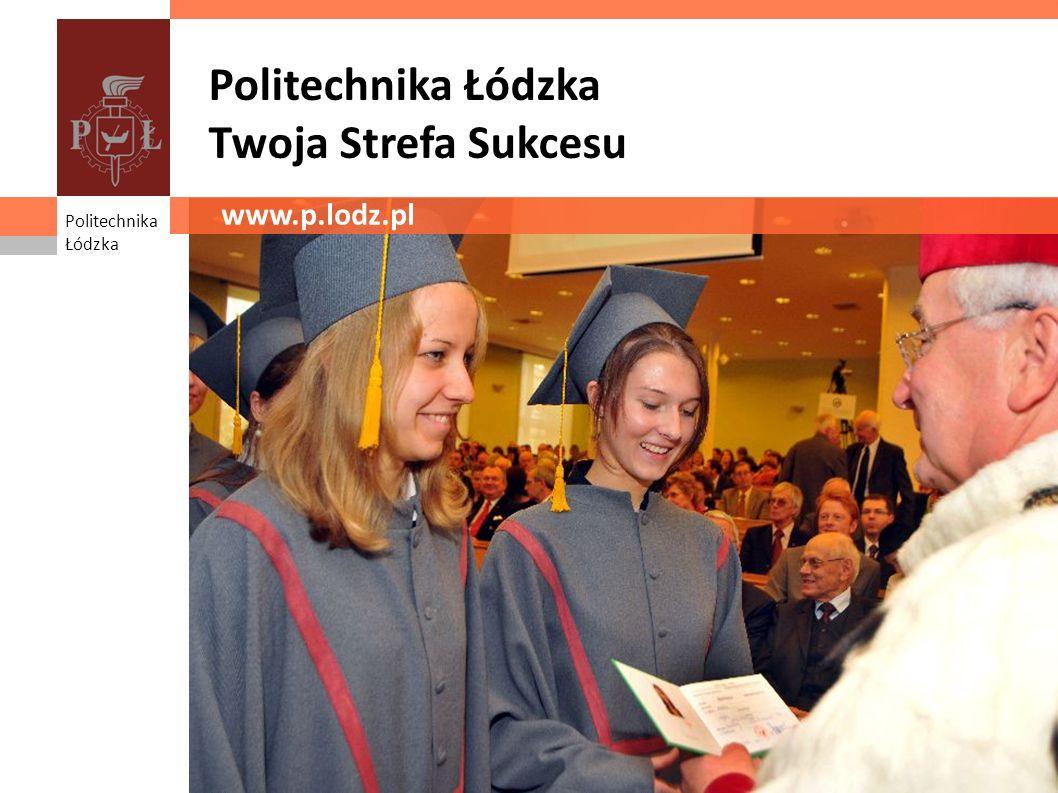 Politechnika Łódzka Twoja Strefa Sukcesu www.p.lodz.pl Politechnika Łódzka