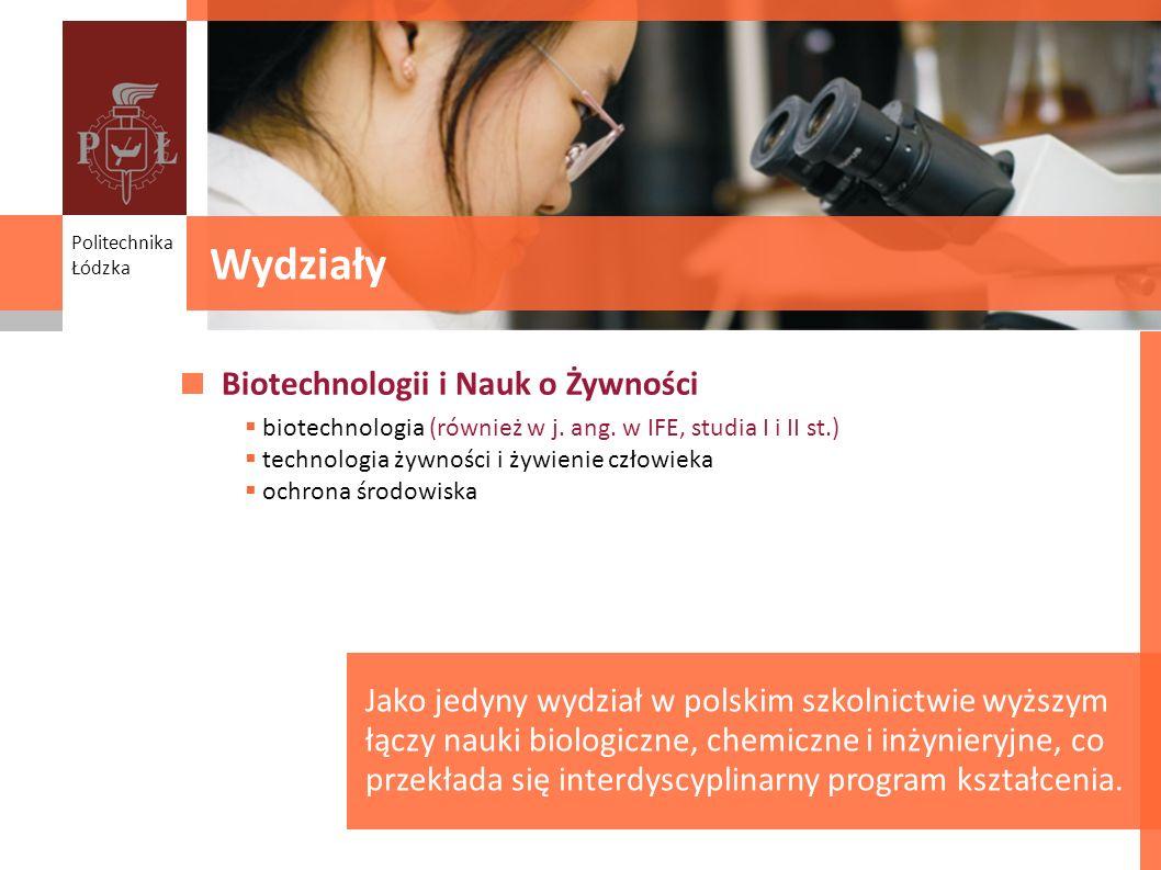Wydziały Biotechnologii i Nauk o Żywności biotechnologia (również w j. ang. w IFE, studia I i II st.) technologia żywności i żywienie człowieka ochron