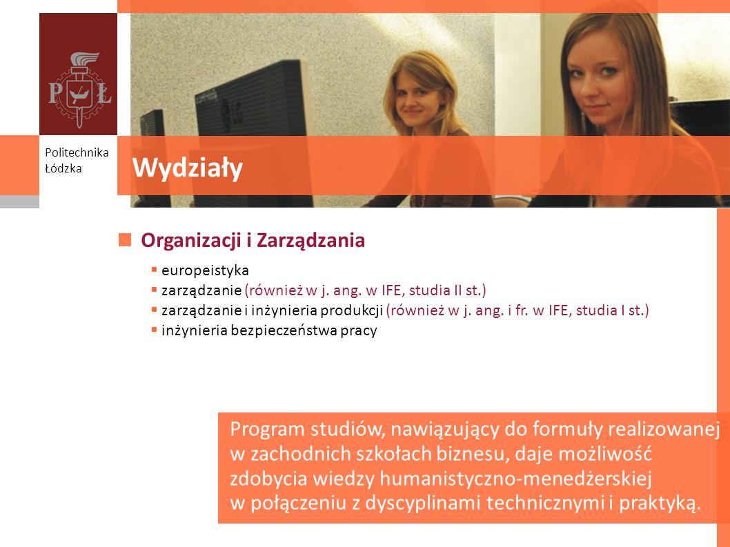 Wydziały Politechnika Łódzka Organizacji i Zarządzania europeistyka zarządzanie (również w j. ang. w IFE, studia II st.) zarządzanie i inżynieria prod