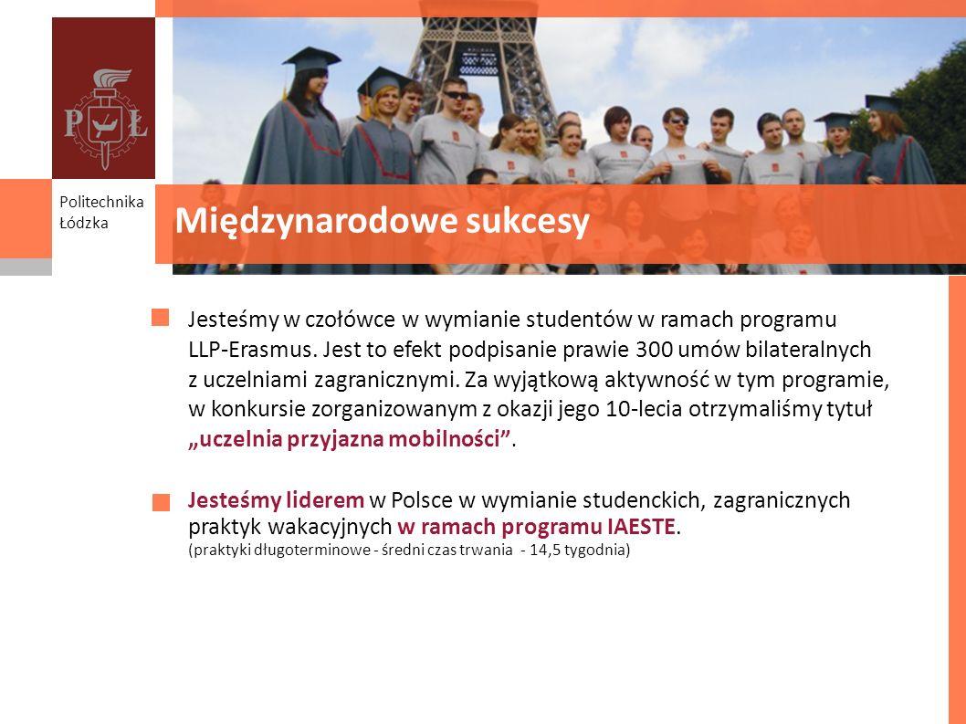 Międzynarodowe sukcesy Jesteśmy w czołówce w wymianie studentów w ramach programu LLP-Erasmus. Jest to efekt podpisanie prawie 300 umów bilateralnych