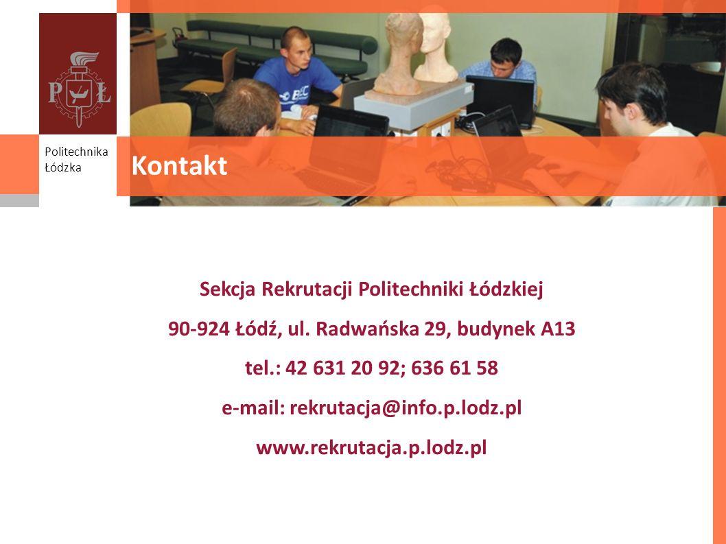 Kontakt Sekcja Rekrutacji Politechniki Łódzkiej 90-924 Łódź, ul. Radwańska 29, budynek A13 tel.: 42 631 20 92; 636 61 58 e-mail: rekrutacja@info.p.lod