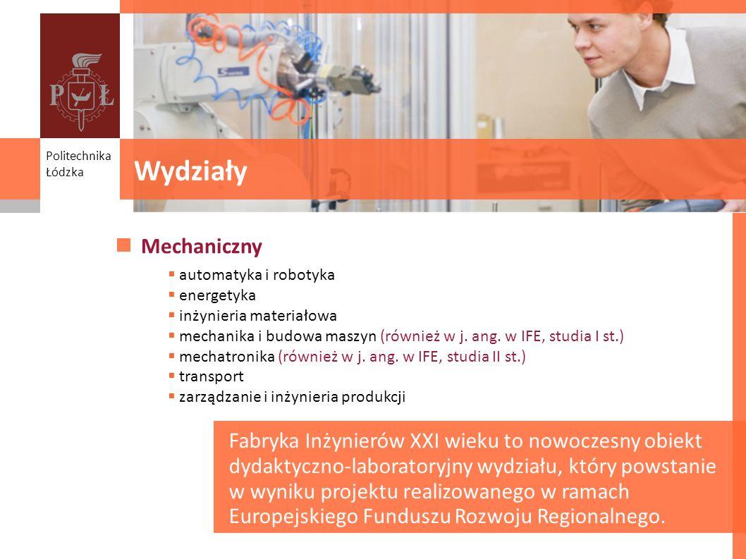 Wydziały Mechaniczny automatyka i robotyka energetyka inżynieria materiałowa mechanika i budowa maszyn (również w j. ang. w IFE, studia I st.) mechatr