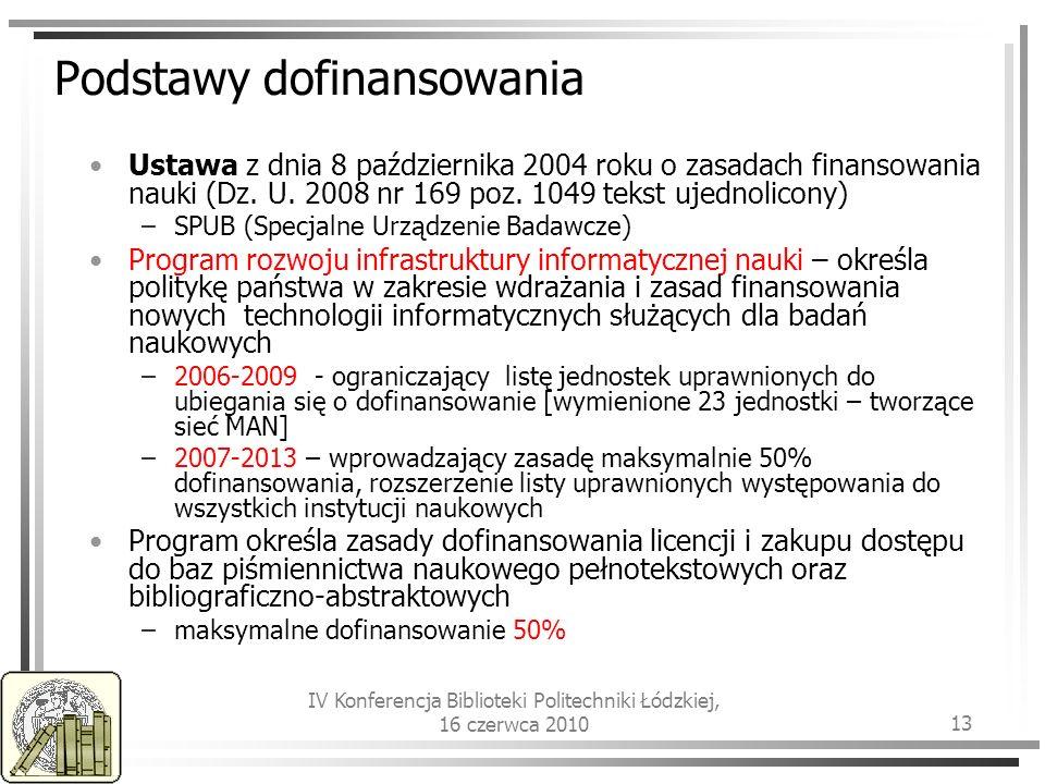 IV Konferencja Biblioteki Politechniki Łódzkiej, 16 czerwca 2010 13 Podstawy dofinansowania Ustawa z dnia 8 października 2004 roku o zasadach finansowania nauki (Dz.
