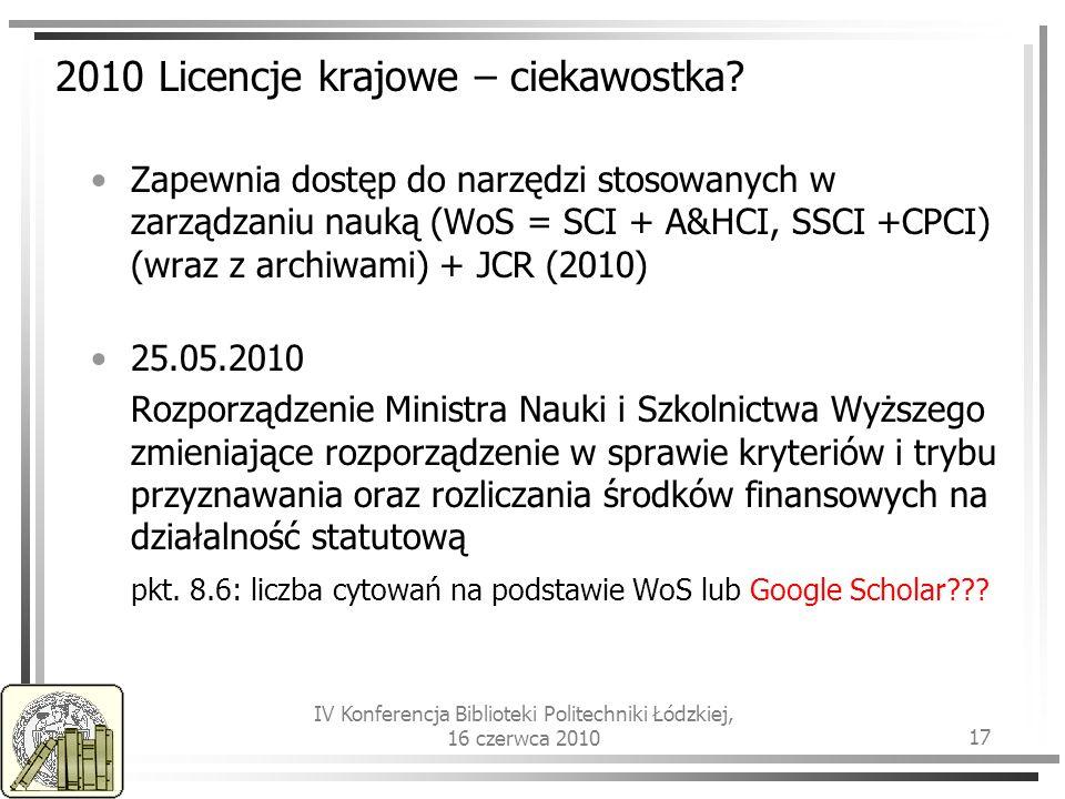 IV Konferencja Biblioteki Politechniki Łódzkiej, 16 czerwca 2010 17 2010 Licencje krajowe – ciekawostka.