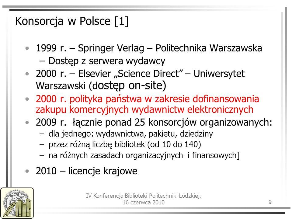 IV Konferencja Biblioteki Politechniki Łódzkiej, 16 czerwca 2010 9 Konsorcja w Polsce [1] 1999 r.