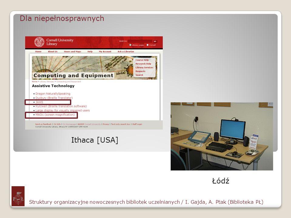 Dla niepełnosprawnych Struktury organizacyjne nowoczesnych bibliotek uczelnianych / I. Gajda, A. Ptak (Biblioteka PŁ) Ithaca [USA] Łódź