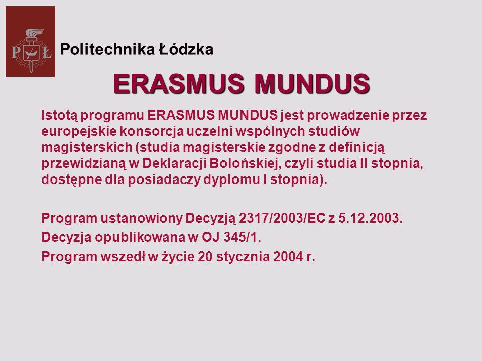 ERASMUS MUNDUS Istotą programu ERASMUS MUNDUS jest prowadzenie przez europejskie konsorcja uczelni wspólnych studiów magisterskich (studia magisterskie zgodne z definicją przewidzianą w Deklaracji Bolońskiej, czyli studia II stopnia, dostępne dla posiadaczy dyplomu I stopnia).
