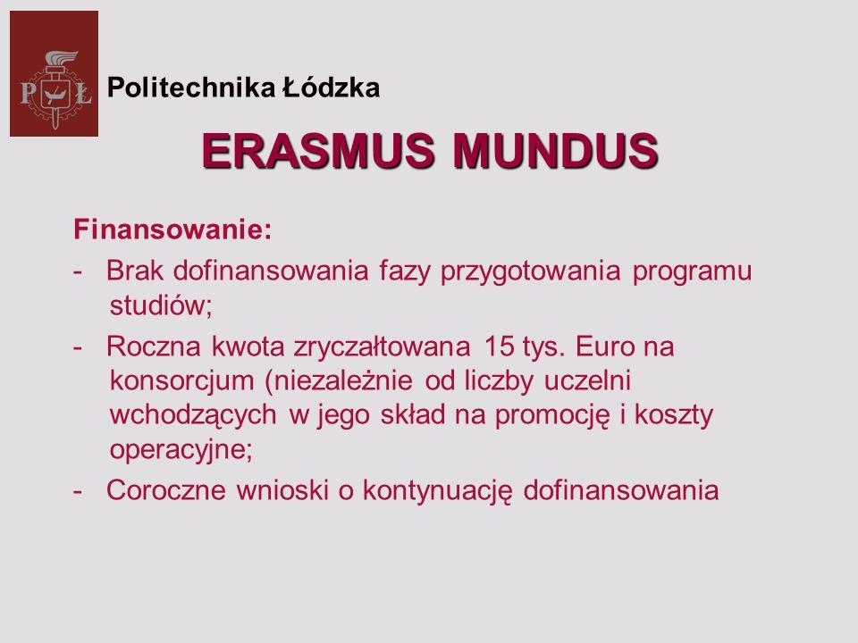 ERASMUS MUNDUS Finansowanie: - Brak dofinansowania fazy przygotowania programu studiów; - Roczna kwota zryczałtowana 15 tys.