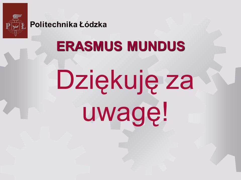 ERASMUS MUNDUS Dziękuję za uwagę! Politechnika Łódzka