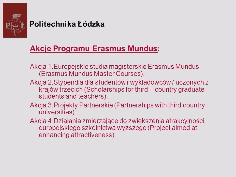 ERASMUS MUNDUS Akcje 1 – 3 Dostępne jedynie dla uczelni oferujących studia II stopnia / cyklu.