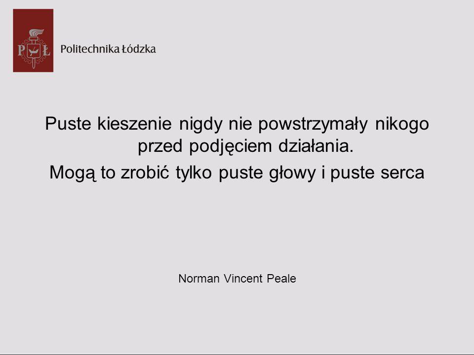Puste kieszenie nigdy nie powstrzymały nikogo przed podjęciem działania. Mogą to zrobić tylko puste głowy i puste serca Norman Vincent Peale