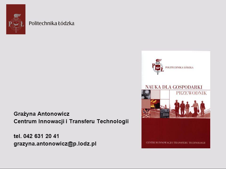 Grażyna Antonowicz Centrum Innowacji i Transferu Technologii tel. 042 631 20 41 grazyna.antonowicz@p.lodz.pl