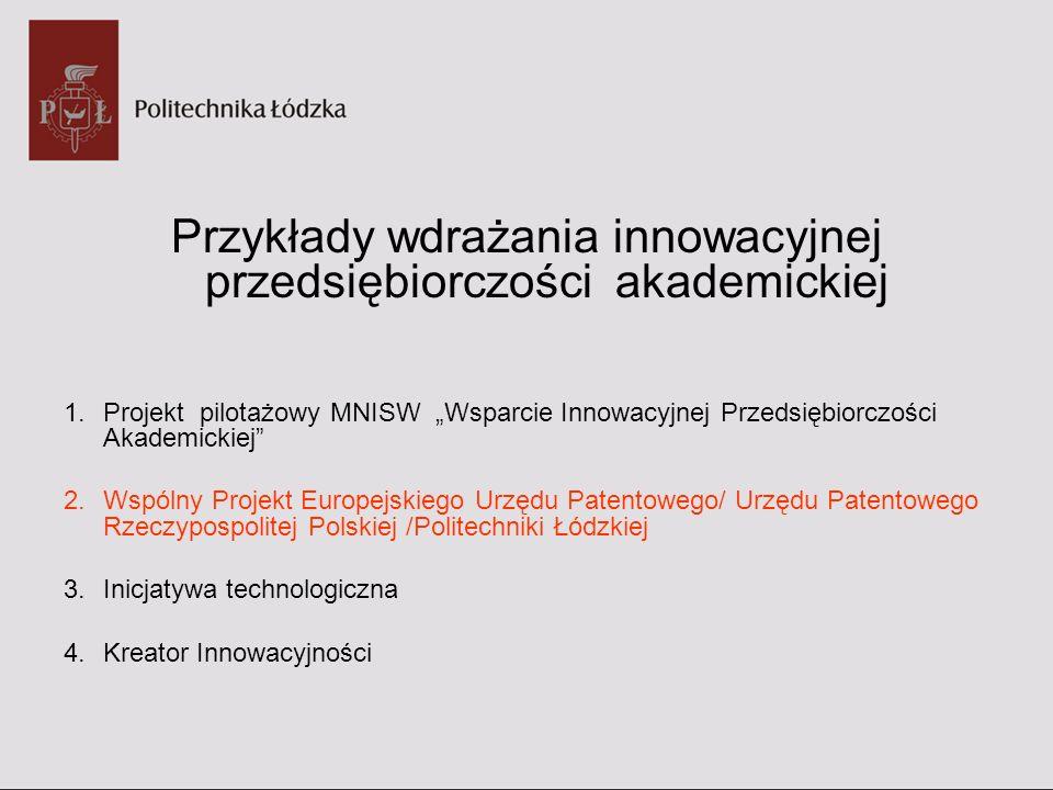 Przykłady wdrażania innowacyjnej przedsiębiorczości akademickiej 1.Projekt pilotażowy MNISW Wsparcie Innowacyjnej Przedsiębiorczości Akademickiej 2.Ws