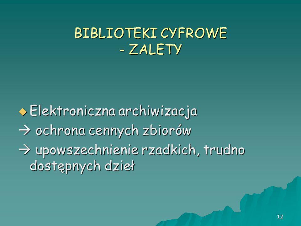 12 BIBLIOTEKI CYFROWE - ZALETY Elektroniczna archiwizacja Elektroniczna archiwizacja ochrona cennych zbiorów ochrona cennych zbiorów upowszechnienie r