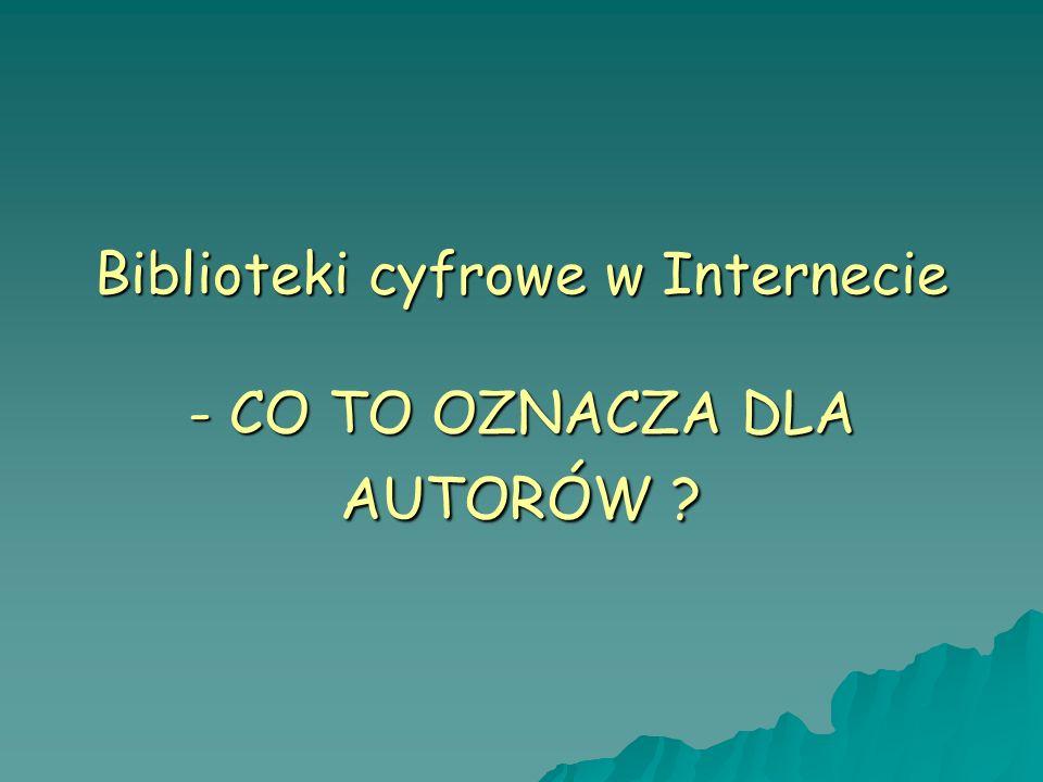 Biblioteki cyfrowe w Internecie - CO TO OZNACZA DLA AUTORÓW ?