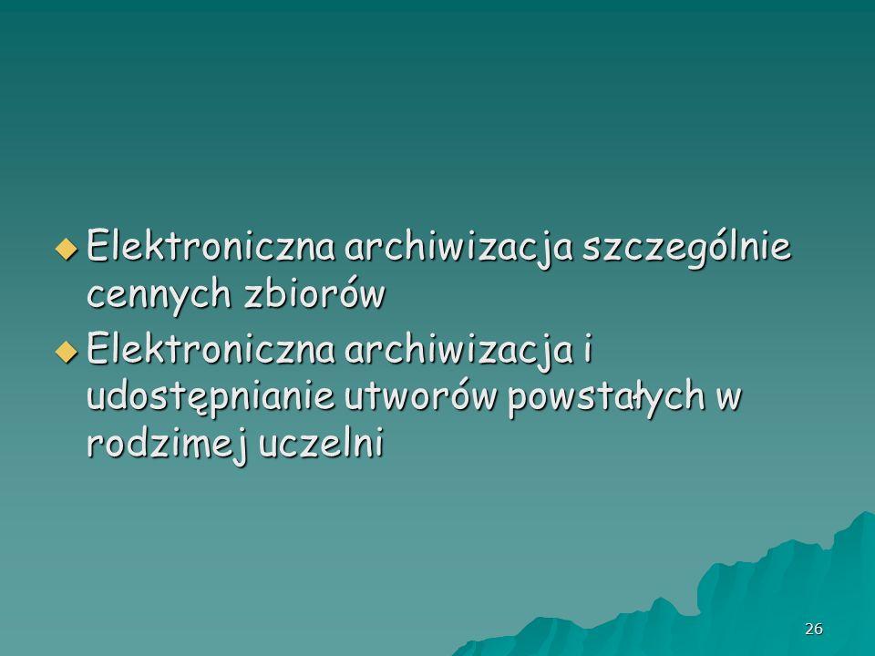 26 Elektroniczna archiwizacja szczególnie cennych zbiorów Elektroniczna archiwizacja szczególnie cennych zbiorów Elektroniczna archiwizacja i udostępn