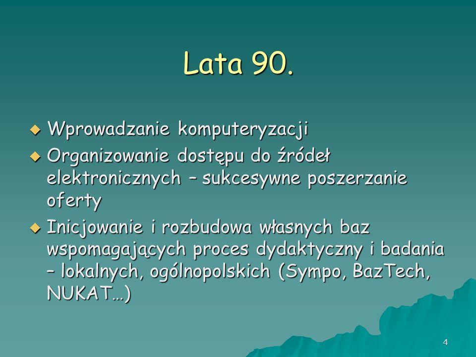 4 Lata 90. Wprowadzanie komputeryzacji Wprowadzanie komputeryzacji Organizowanie dostępu do źródeł elektronicznych – sukcesywne poszerzanie oferty Org
