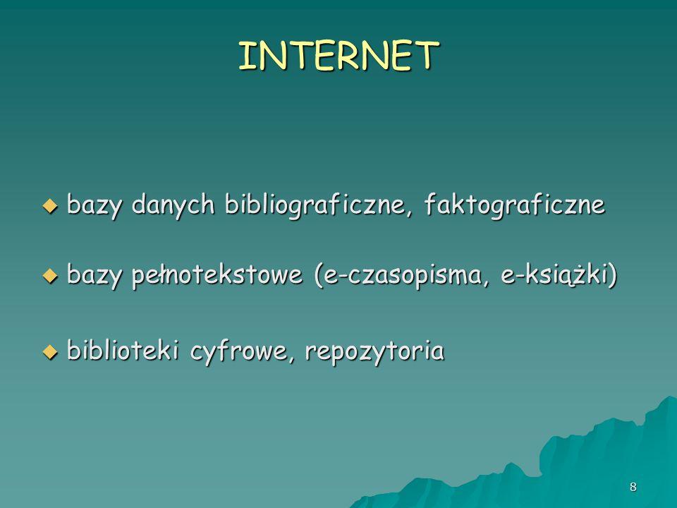 8 INTERNET bazy danych bibliograficzne, faktograficzne bazy danych bibliograficzne, faktograficzne bazy pełnotekstowe (e-czasopisma, e-książki) bazy p