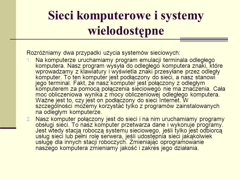 Sieci komputerowe i systemy wielodostępne Rozróżniamy dwa przypadki użycia systemów sieciowych: 1. Na komputerze uruchamiamy program emulacji terminal