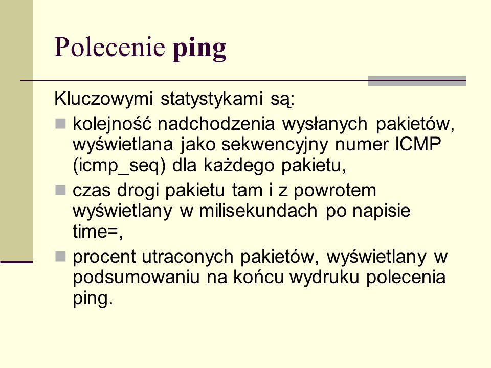 Polecenie ping Kluczowymi statystykami są: kolejność nadchodzenia wysłanych pakietów, wyświetlana jako sekwencyjny numer ICMP (icmp_seq) dla każdego p