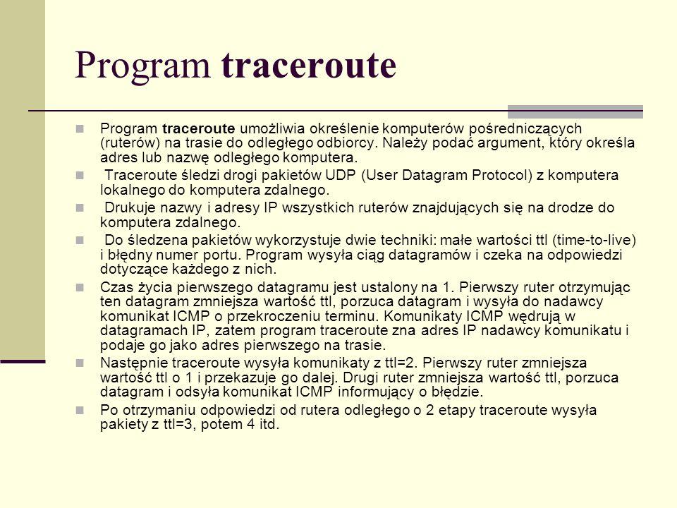 Program traceroute Program traceroute umożliwia określenie komputerów pośredniczących (ruterów) na trasie do odległego odbiorcy. Należy podać argument