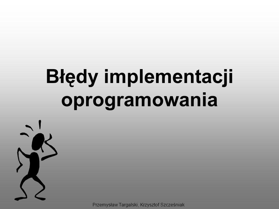 Błędy implementacji oprogramowania Błędy implementacji oprogramowania, to takie które popełnia nieświadomie programista, a z którymi skutkami musi najczęściej zmierzyć się administrator.