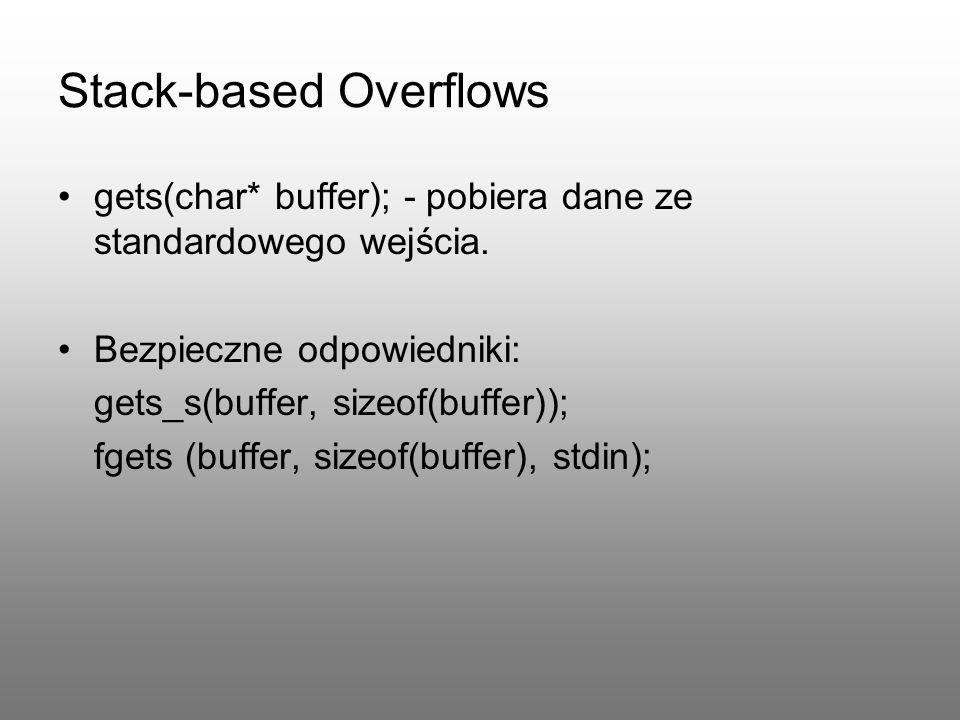 Stack-based Overflows gets(char* buffer); - pobiera dane ze standardowego wejścia. Bezpieczne odpowiedniki: gets_s(buffer, sizeof(buffer)); fgets (buf