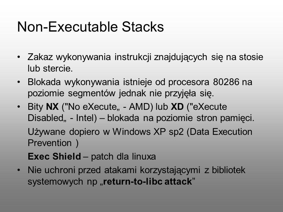 Non-Executable Stacks Zakaz wykonywania instrukcji znajdujących się na stosie lub stercie. Blokada wykonywania istnieje od procesora 80286 na poziomie
