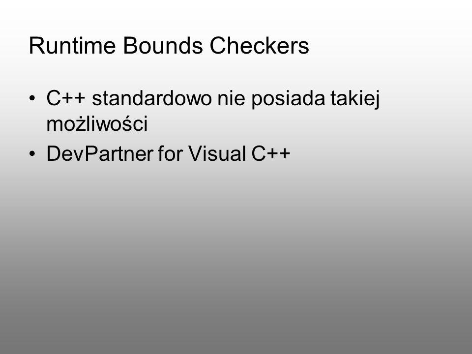 Runtime Bounds Checkers C++ standardowo nie posiada takiej możliwości DevPartner for Visual C++