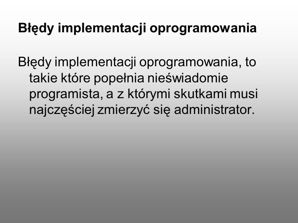 Błędy implementacji oprogramowania Błędy implementacji oprogramowania, to takie które popełnia nieświadomie programista, a z którymi skutkami musi naj