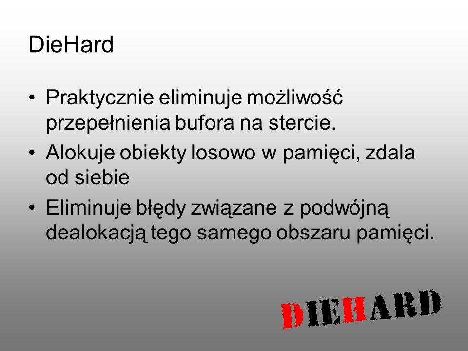 DieHard Praktycznie eliminuje możliwość przepełnienia bufora na stercie. Alokuje obiekty losowo w pamięci, zdala od siebie Eliminuje błędy związane z