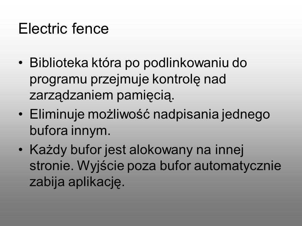 Electric fence Biblioteka która po podlinkowaniu do programu przejmuje kontrolę nad zarządzaniem pamięcią. Eliminuje możliwość nadpisania jednego bufo