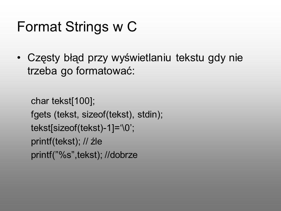 Format Strings w C Częsty błąd przy wyświetlaniu tekstu gdy nie trzeba go formatować: char tekst[100]; fgets (tekst, sizeof(tekst), stdin); tekst[size