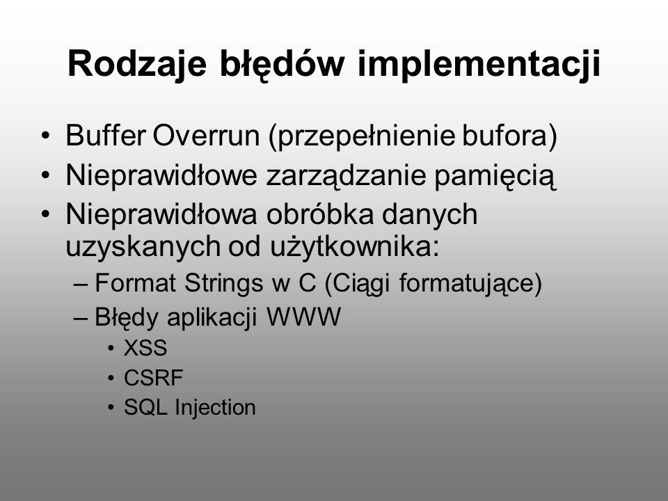 Rodzaje błędów implementacji Buffer Overrun (przepełnienie bufora) Nieprawidłowe zarządzanie pamięcią Nieprawidłowa obróbka danych uzyskanych od użytk