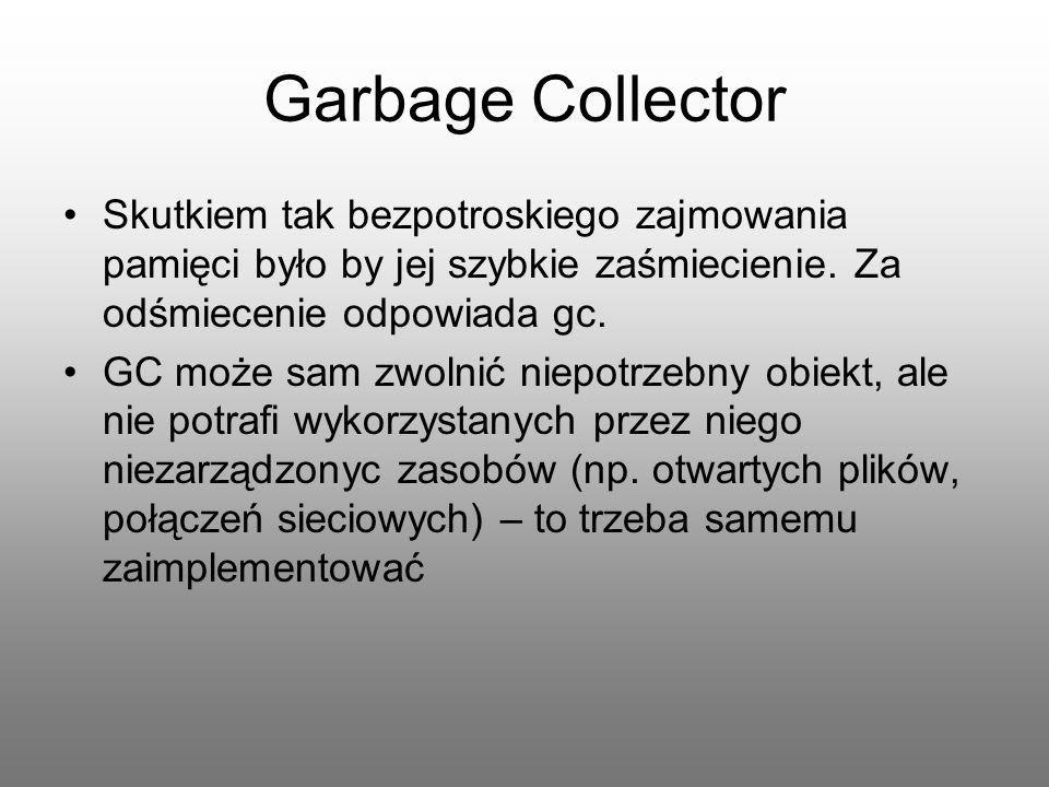 Garbage Collector Skutkiem tak bezpotroskiego zajmowania pamięci było by jej szybkie zaśmiecienie. Za odśmiecenie odpowiada gc. GC może sam zwolnić ni