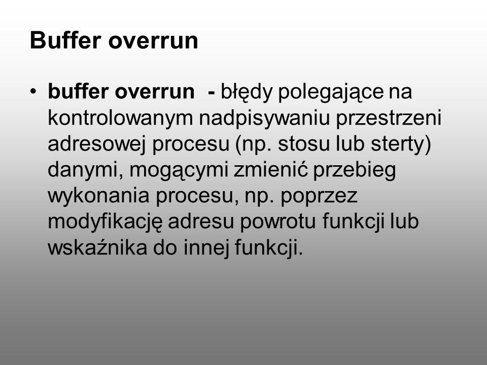 Buffer overrun Wpisywanie większej ilości danych niż jest w stanie przechować bufor Off-by-one error – wpisanie wartości pod n-tym indeksem w n-elementowej tablicy Najbardziej narażone języki – C, C++ Bezpieczne języki – Java, C#