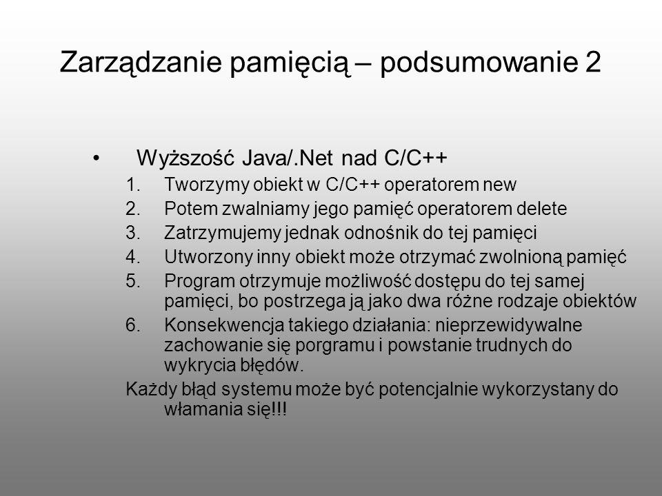 Zarządzanie pamięcią – podsumowanie 2 Wyższość Java/.Net nad C/C++ 1.Tworzymy obiekt w C/C++ operatorem new 2.Potem zwalniamy jego pamięć operatorem d