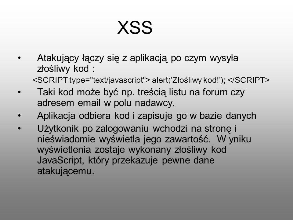 XSS Atakujący łączy się z aplikacją po czym wysyła złośliwy kod : alert('Złośliwy kod!'); Taki kod może być np. treścią listu na forum czy adresem ema