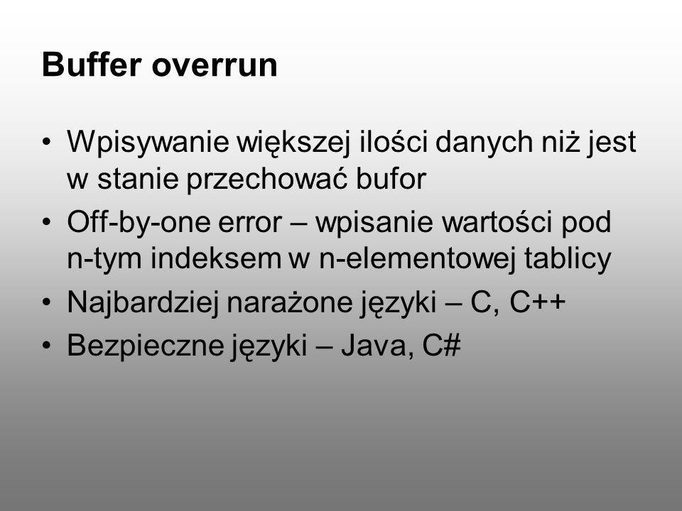 Buffer overrun Stack-based Overflows ( stack smashing ) – nadpisywanie danych na stosie Heap-based Overflows – nadpisywanie danych na stercie