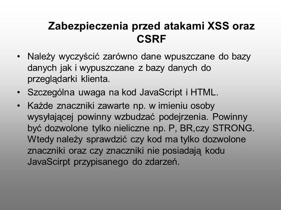Zabezpieczenia przed atakami XSS oraz CSRF Należy wyczyścić zarówno dane wpuszczane do bazy danych jak i wypuszczane z bazy danych do przeglądarki kli