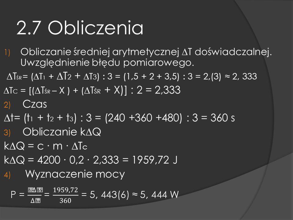 2.7 Obliczenia 1) Obliczanie średniej arytmetycznej T doświadczalnej. Uwzględnienie błędu pomiarowego. T ŚR = (T 1 + T 2 + T 3 ) : 3 = (1,5 + 2 + 3,5)