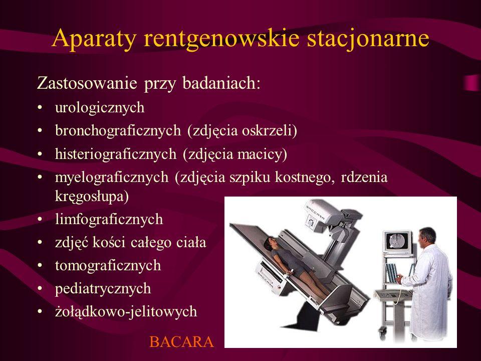 Aparaty rentgenowskie stacjonarne Zastosowanie przy badaniach: urologicznych bronchograficznych (zdjęcia oskrzeli) histeriograficznych (zdjęcia macicy