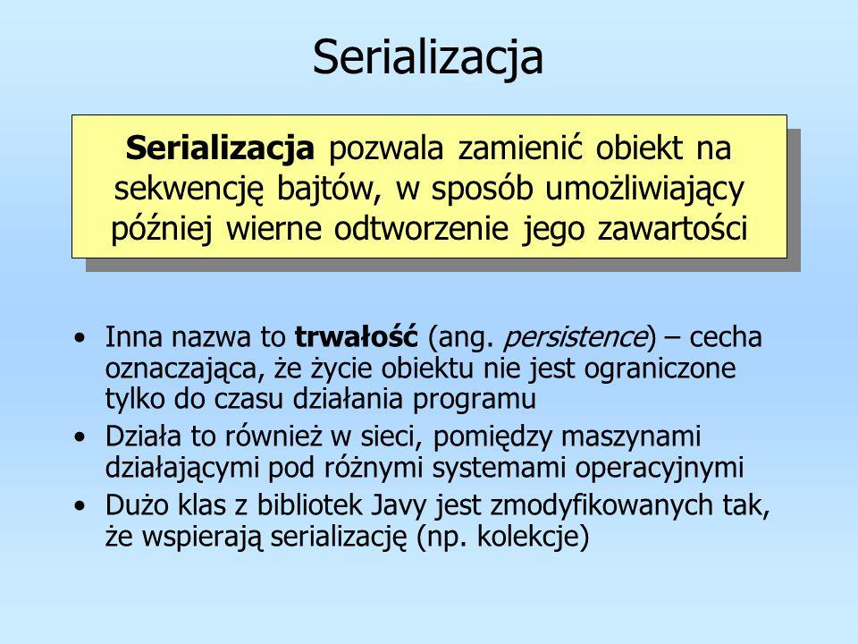 Zastosowania serializacji Trwałość – zapisanie obiektów na dysk oraz odtworzenie przy kolejnym uruchomieniu programu.