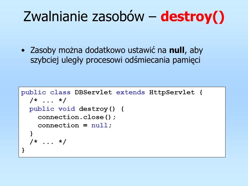 Zasoby można dodatkowo ustawić na null, aby szybciej uległy procesowi odśmiecania pamięci public class DBServlet extends HttpServlet { /*... */ public