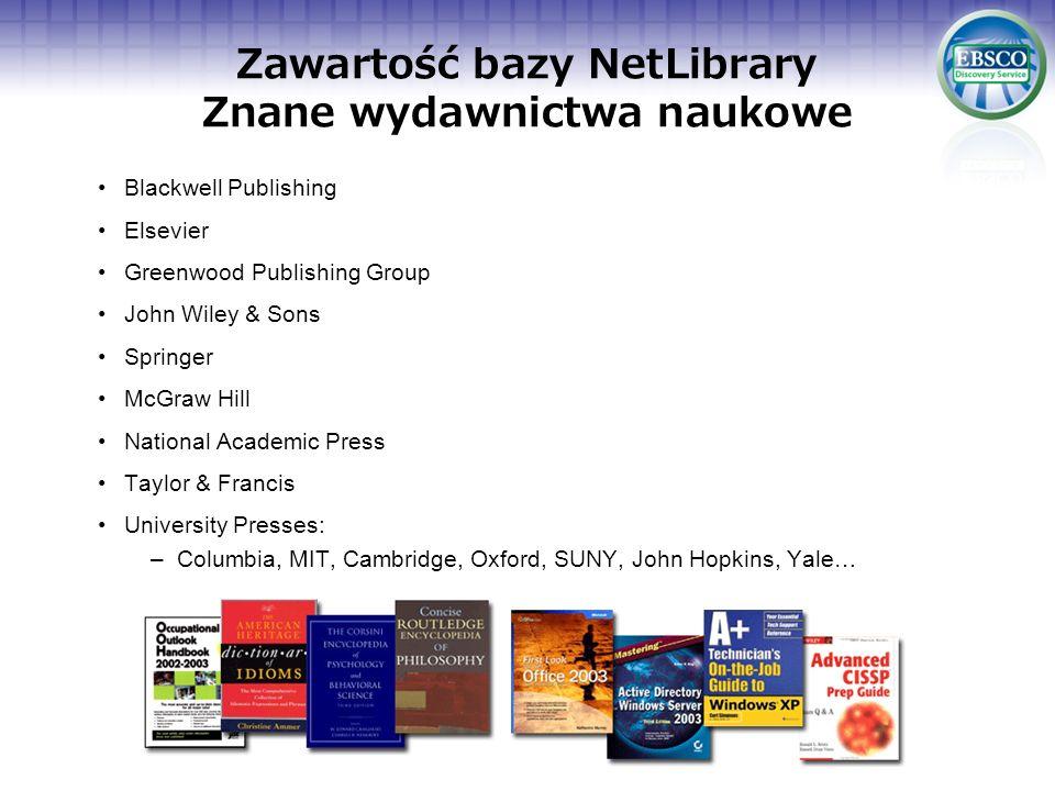 Zawartość bazy NetLibrary Znane wydawnictwa naukowe Blackwell Publishing Elsevier Greenwood Publishing Group John Wiley & Sons Springer McGraw Hill Na