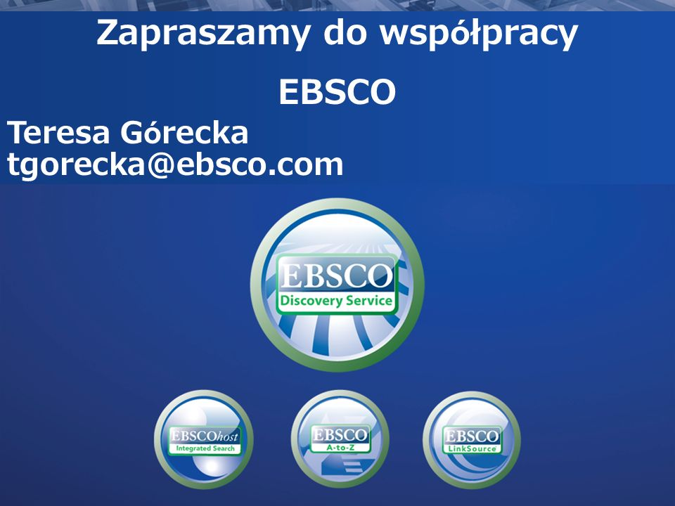 Zapraszamy do współpracy EBSCO Teresa Górecka tgorecka@ebsco.com