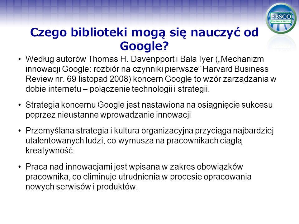 Wprowadzenie wszystkich składników sukcesu Googlea jako firmy innowatorskiej byłoby bardzo trudne i bardzo kosztowne (Google wydał dotąd miliardy dolarów na budowę platformy i opracowanie własnej technologii rozwijania i wdrażania usług), ale niektóre elementy można z powodzeniem wprowadzić w każdej organizacji: otwarta forma zarządzania nastawiona na ulepszenia i innowacje, współdecydowanie personelu bibliotek o misji i zadaniach bibliotek tworzenie serwisów umożliwiających automatyczne zbieranie jak najwięcej informacji o użytkownikach (raporty użytkowania) koncentrowanie się na użytkowniku Czego biblioteki mogą się nauczyć od Google?