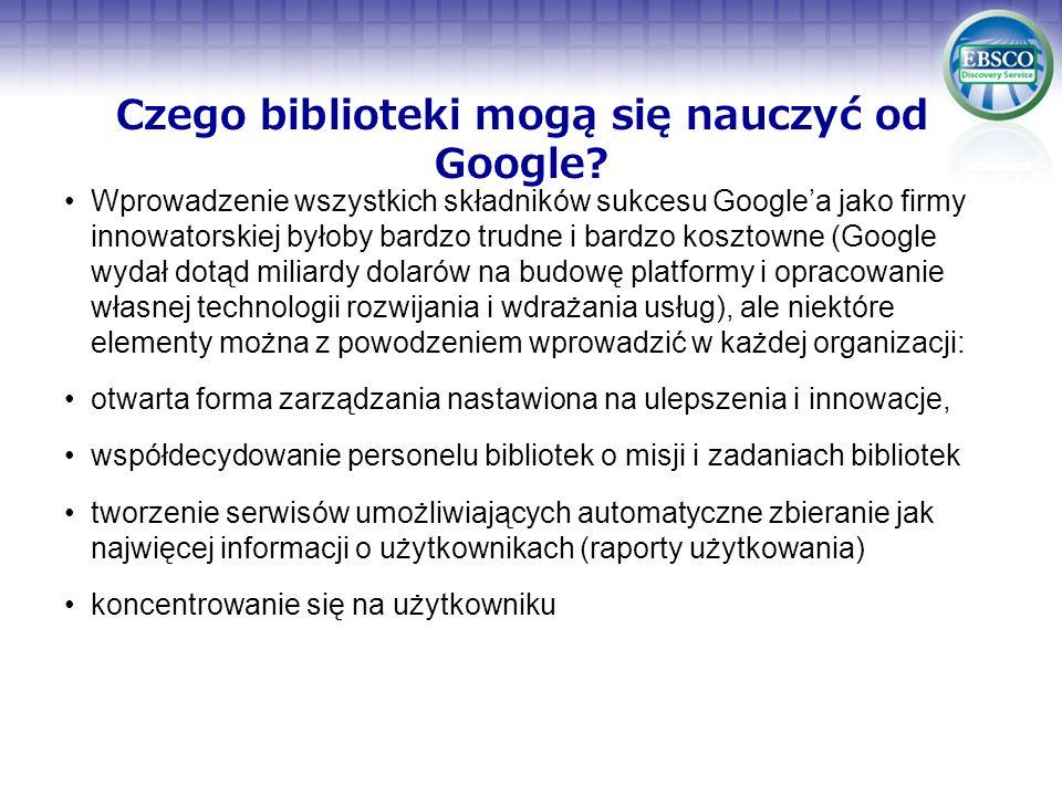 Wprowadzenie wszystkich składników sukcesu Googlea jako firmy innowatorskiej byłoby bardzo trudne i bardzo kosztowne (Google wydał dotąd miliardy dola