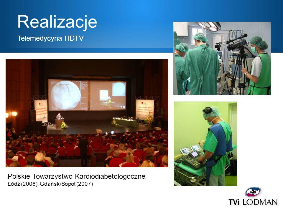 Realizacje Telemedycyna HDTV Polskie Towarzystwo Kardiodiabetologoczne Łódź (2006), Gdańsk/Sopot (2007)