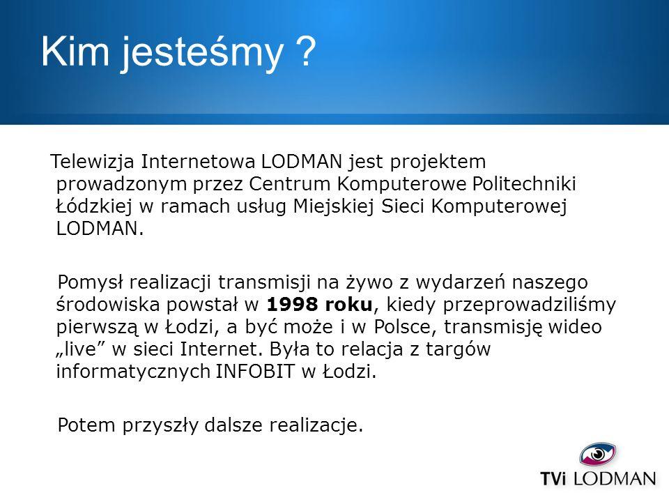 Kim jesteśmy ? Telewizja Internetowa LODMAN jest projektem prowadzonym przez Centrum Komputerowe Politechniki Łódzkiej w ramach usług Miejskiej Sieci